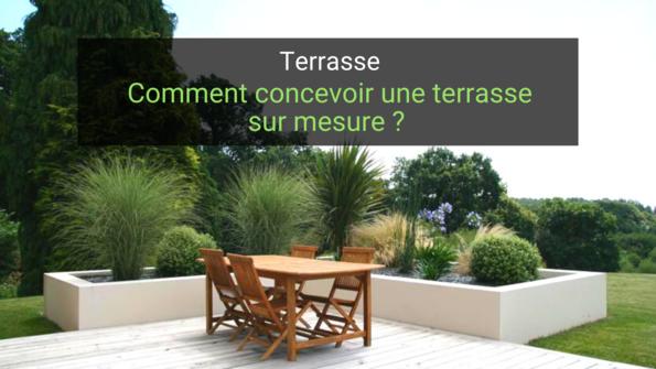 Comment concevoir une terrasse sur mesure ?