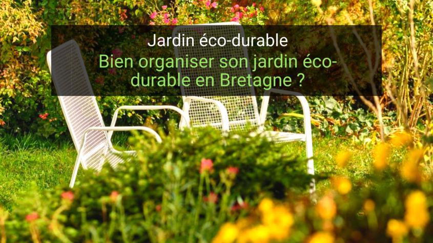 Comment bien organiser son jardin éco-durable en Bretagne ?
